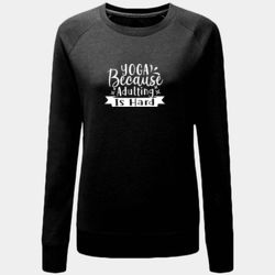 Yoga Because Adulting Is Hard Sweatshirt Thumbnail